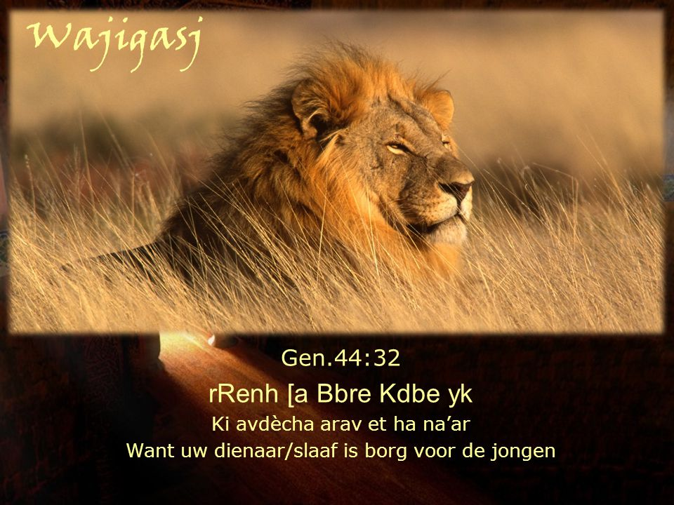 Wajigasj rRenh [a Bbre Kdbe yk Gen.44:32 Ki avdècha arav et ha na'ar